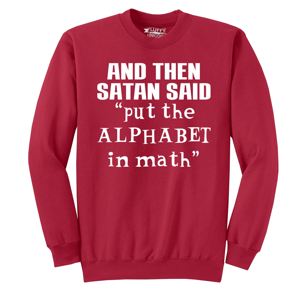 And Satan Said Put the Alphabet in Math Funny Tee Crewneck Sweatshirt