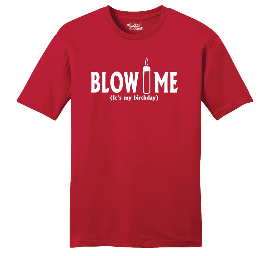Blow Me It's My Birthday Funny B-Day Party Shirt Mens Ringspun Cotton Tee Shirt