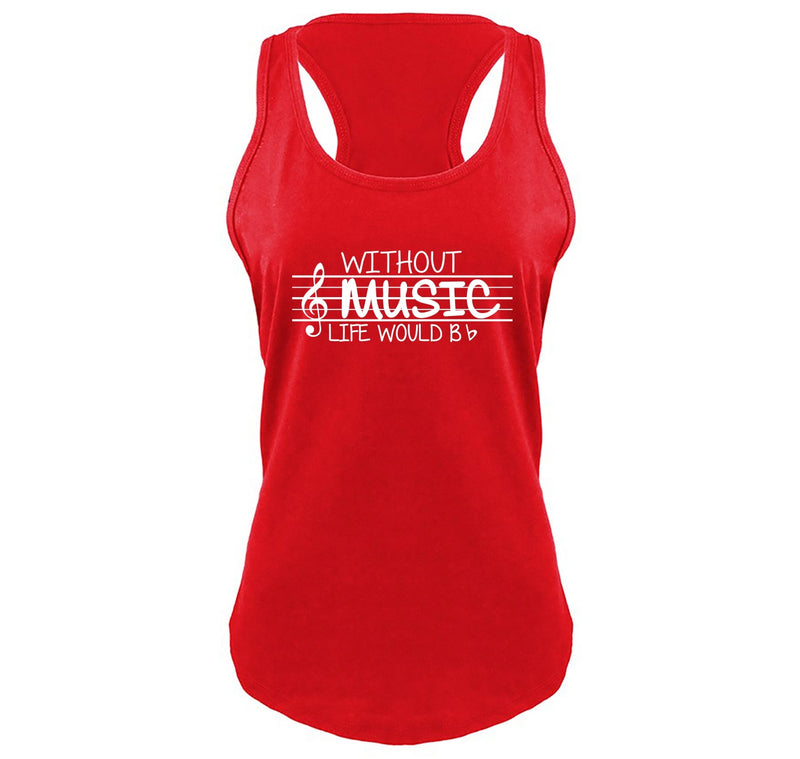 Without Music Life Would Be b Flat Ladies Gathered Racerback Tank Top