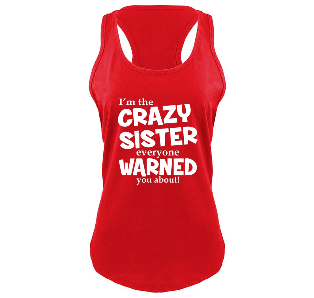 I'm The Crazy Sister Warned About Ladies Gathered Racerback Tank Top