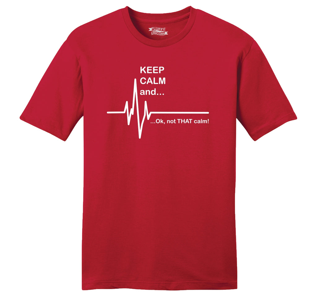 Keep Calm Ok Not That Calm Mens Ringspun Cotton Tee Shirt