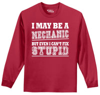 I May Be  A Mechanic But Even I Can't Fix Stupid Mens Long Sleeve Tee Shirt