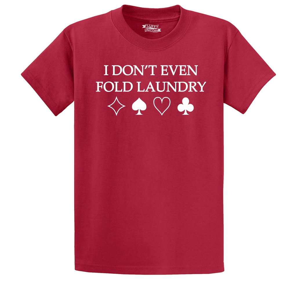 I Don't Even Fold Laundry Men's Heavyweight Big & Tall Cotton Tee Shirt