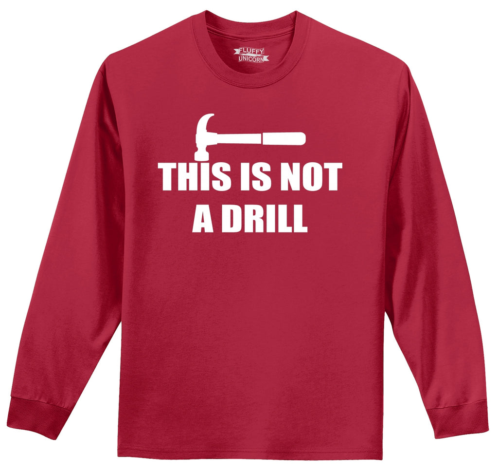 This Is Not A Drill Mens Long Sleeve Tee Shirt