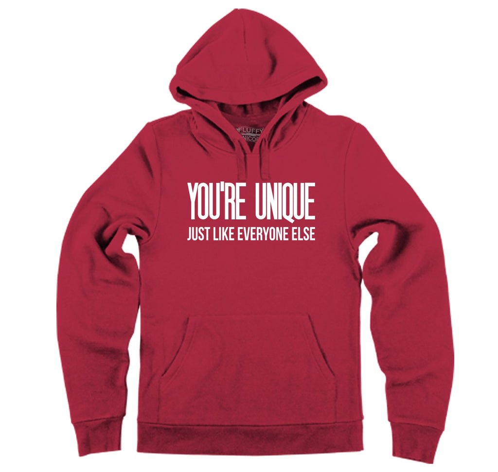 You're Unique Just Like Everyone Else Hooded Sweatshirt