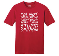 I'm Not Insensitive I Don't Respect Your Opinion Mens Ringspun Cotton Tee Shirt