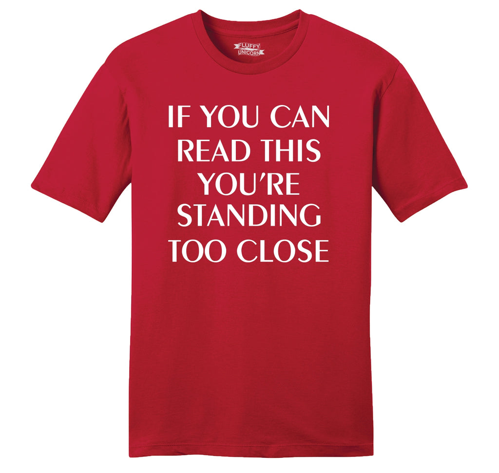If You Can Read This You're Standing Too Close Mens Ringspun Cotton Tee Shirt