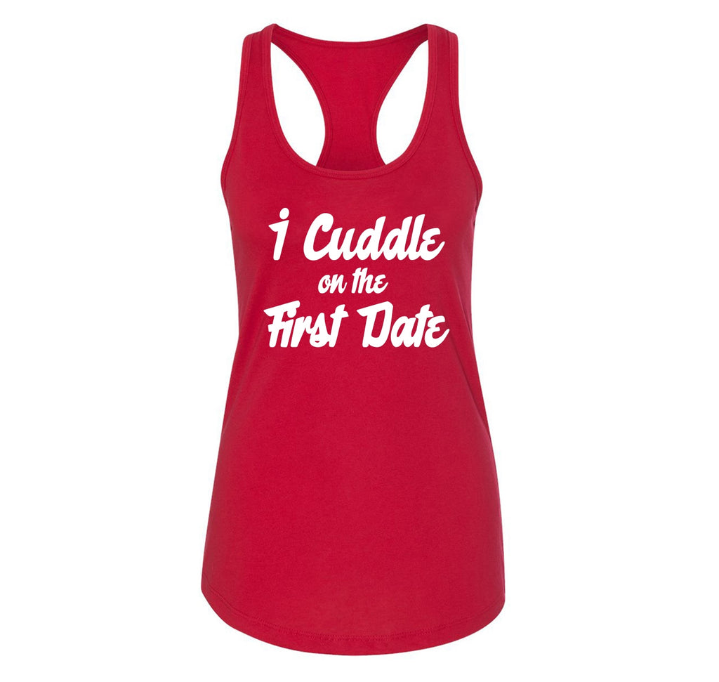 I Cuddle On The First Date Ladies Racerback Tank Top