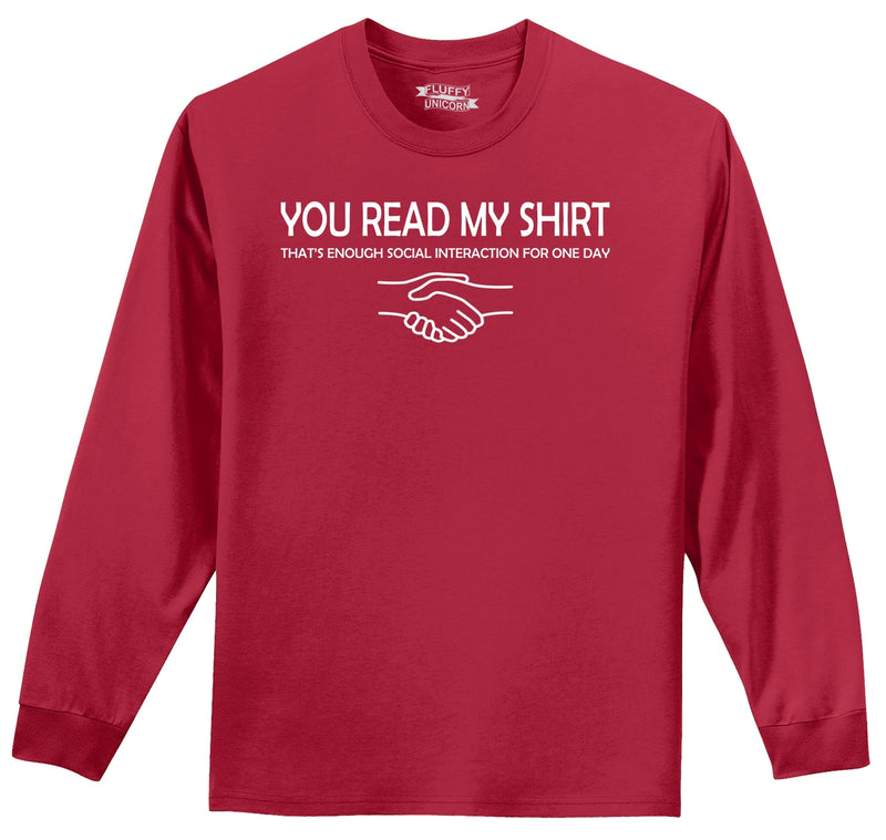 You Read My Shirt, Enough Social Interaction For Today Mens Long Sleeve Tee Shirt