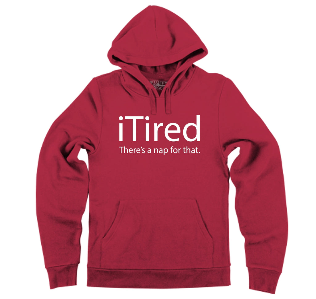 iTired There's A Nap For That Hooded Sweatshirt