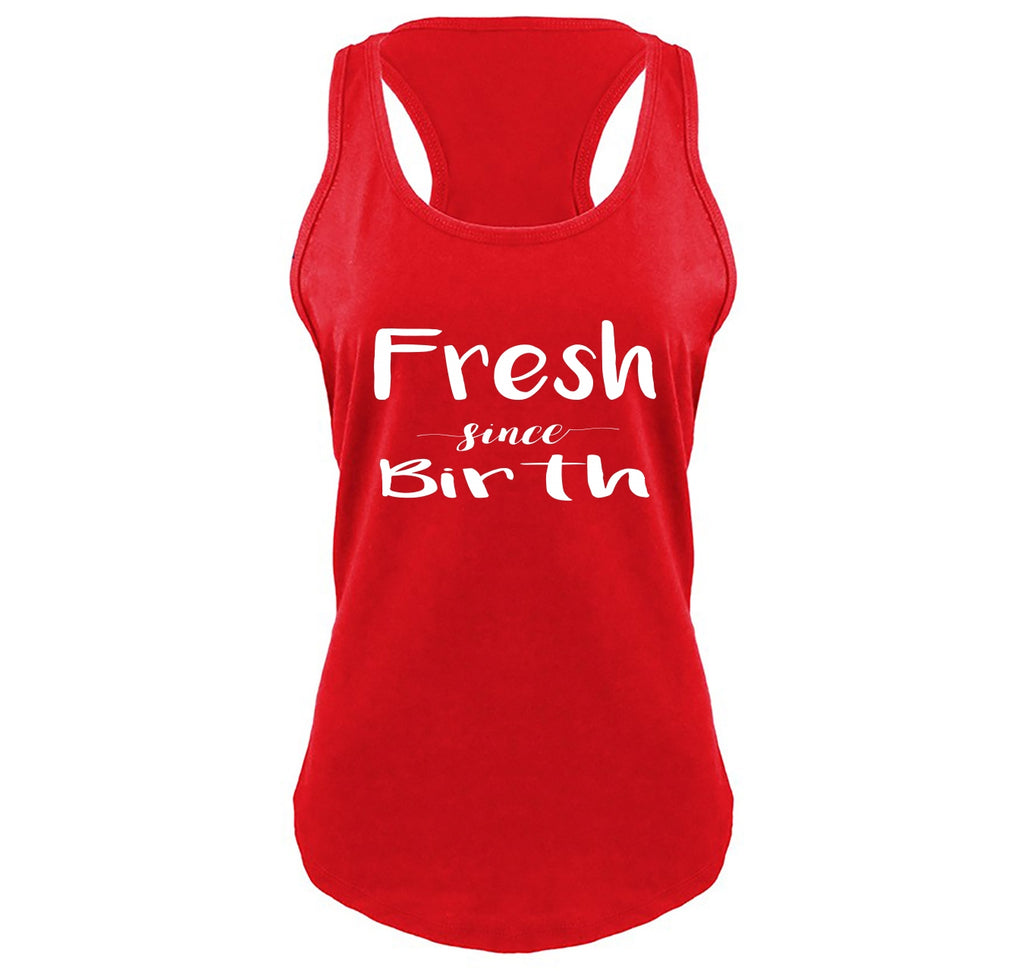 Fresh Since Birth Ladies Gathered Racerback Tank Top