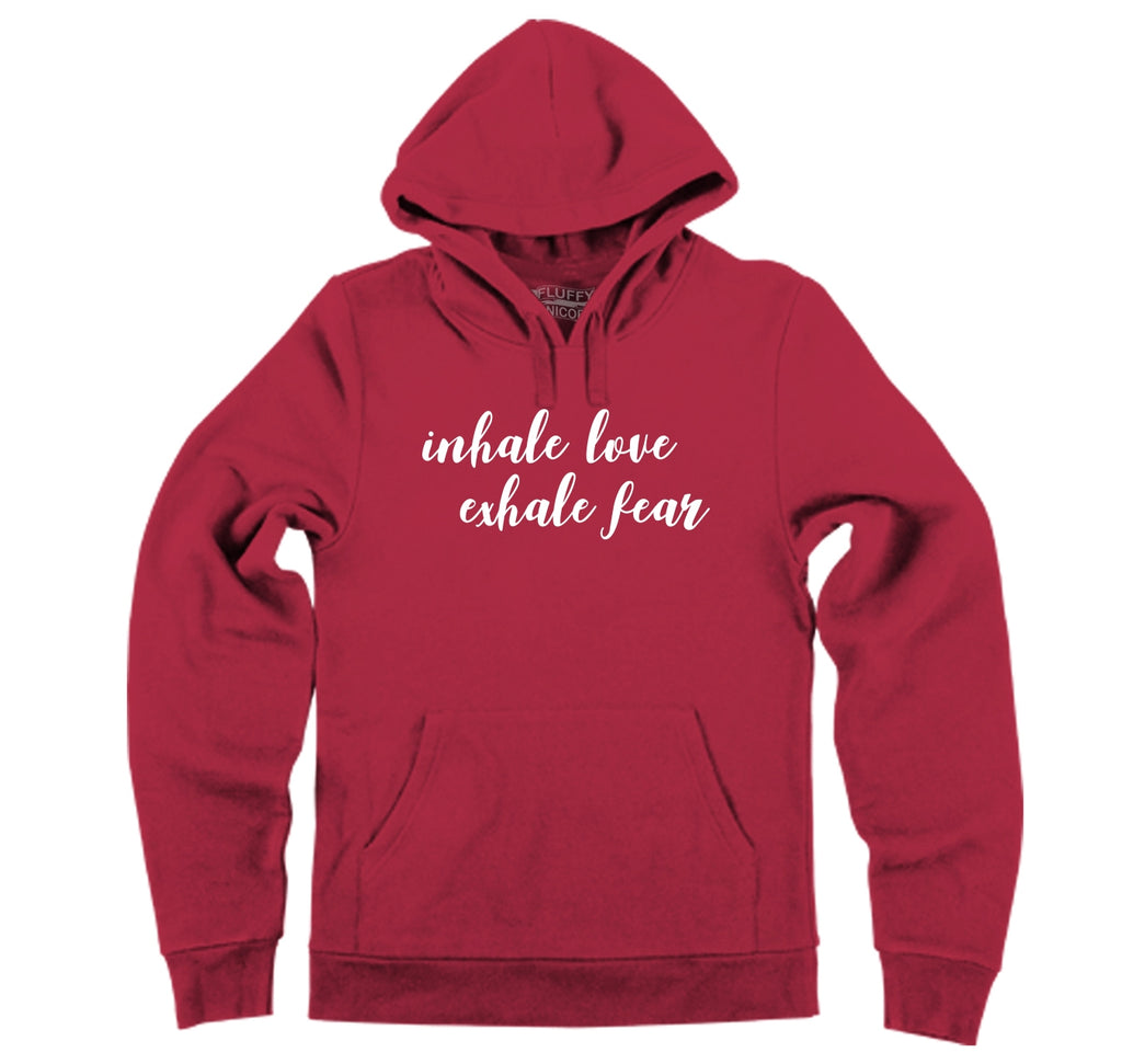Inhale Love Exhale Fear Hooded Sweatshirt