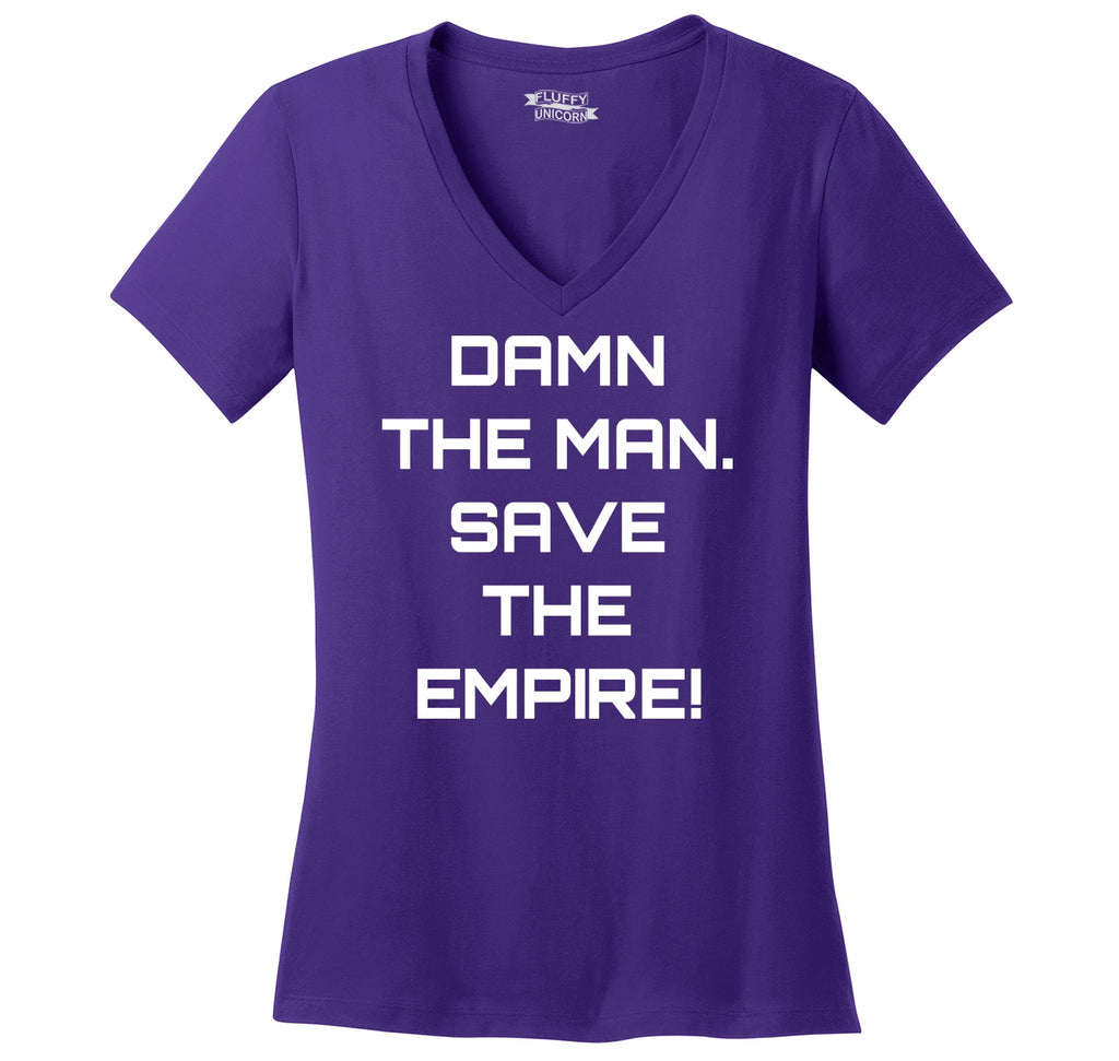 Damn The Man Save The Empire Funny Tee Cute Motivational TV Movie Shirt Ladies Ringspun V-Neck Tee