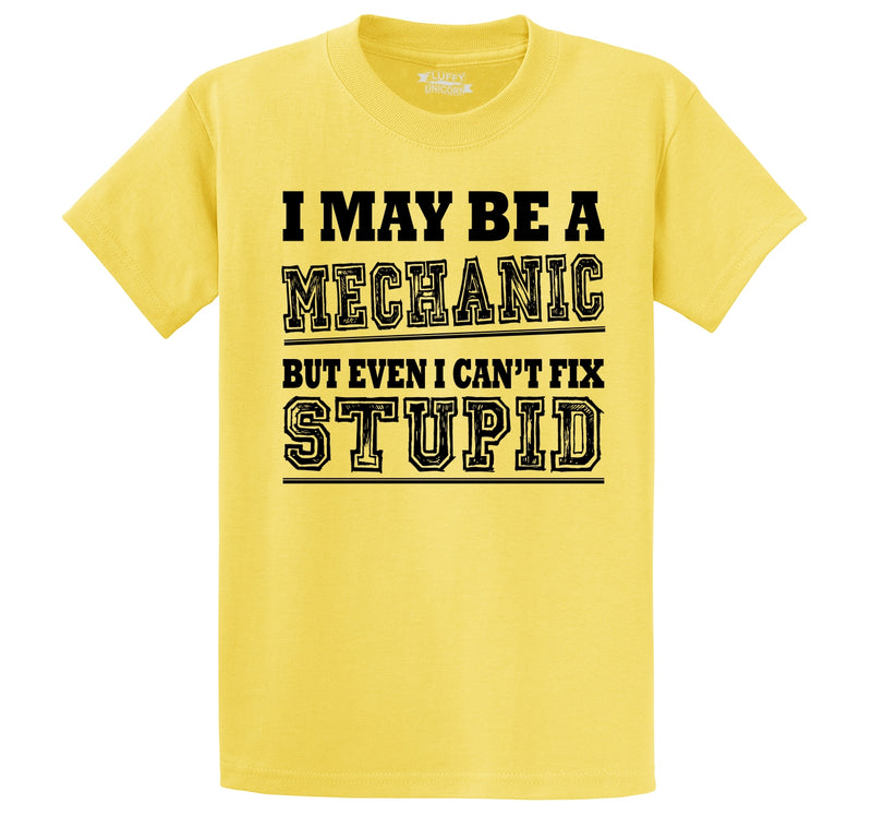 I May Be  A Mechanic But Even I Can't Fix Stupid Men's Heavyweight Cotton Tee Shirt