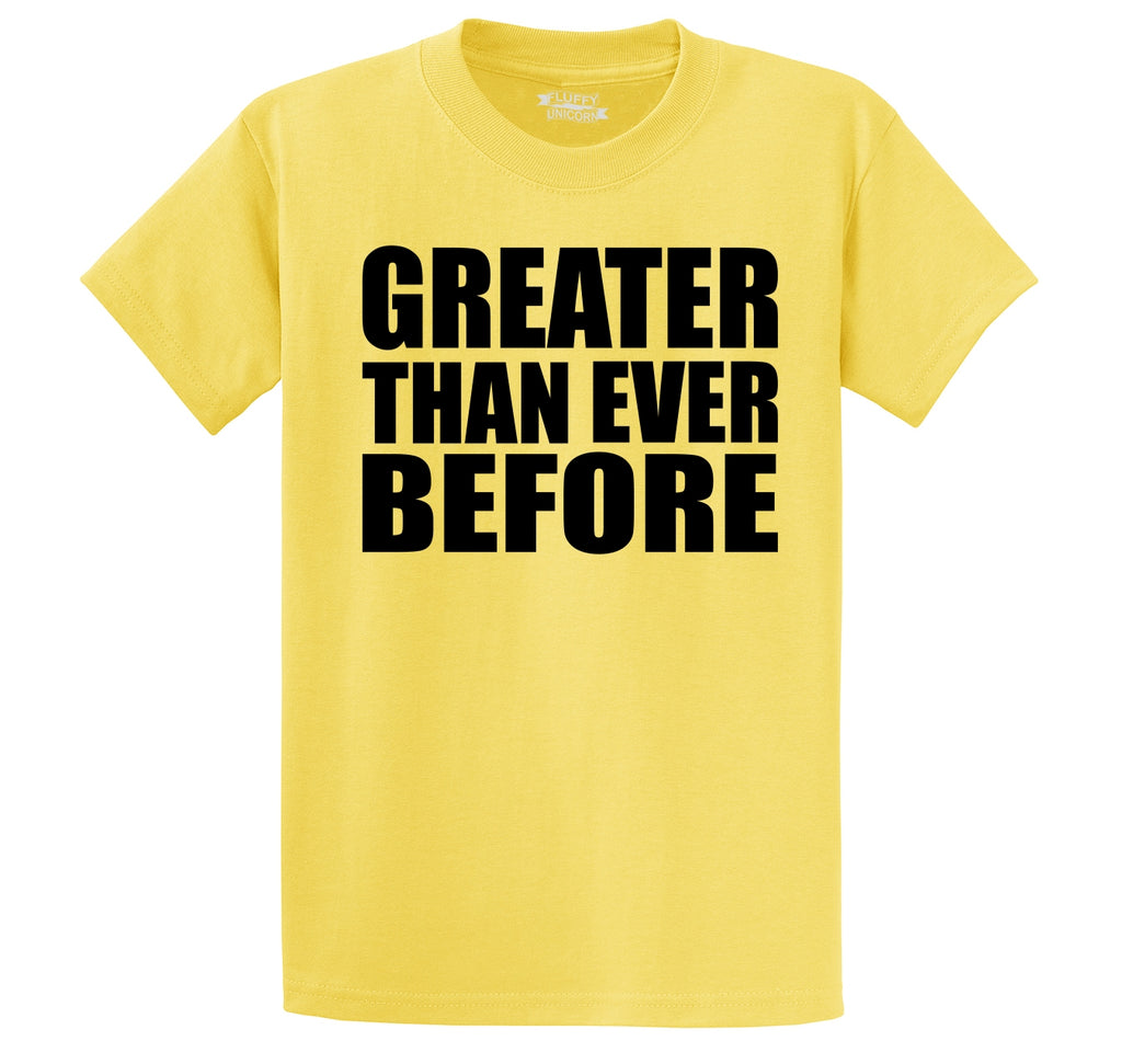 Greater Than Ever Before Tee Political Trump America Great Again Republican Tee Men's Heavyweight Big & Tall Cotton Tee Shirt