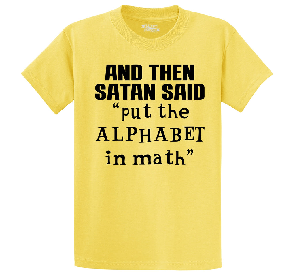 And Satan Said Put the Alphabet in Math Funny Tee Men's Heavyweight Big & Tall Cotton Tee Shirt