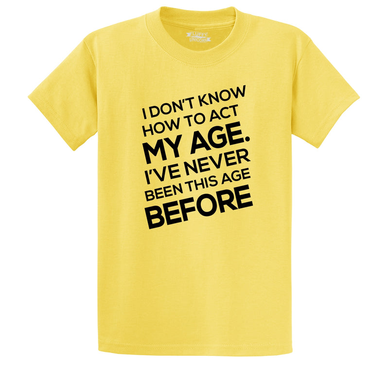 I Don't Know How To Act My Age Men's Heavyweight Big & Tall Cotton Tee Shirt