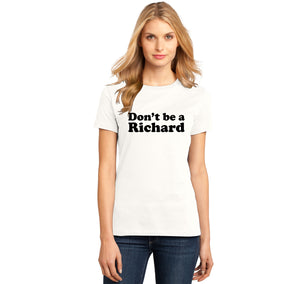 Don't Be A Richard Ladies Ringspun Short Sleeve Tee