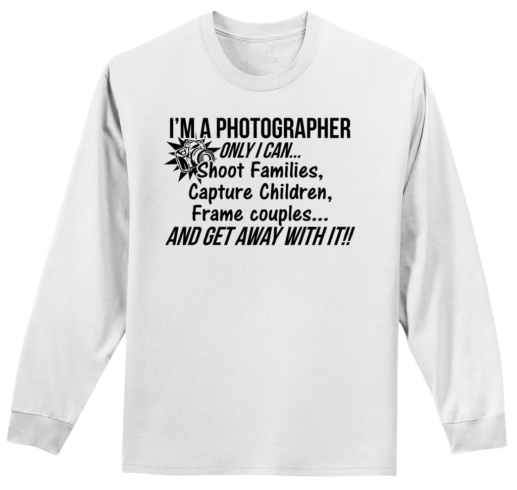I'm A Photographer I Can Shoot Families Frame Couples Capture Children Photographer Gift Shirt Mens Long Sleeve Tee Shirt