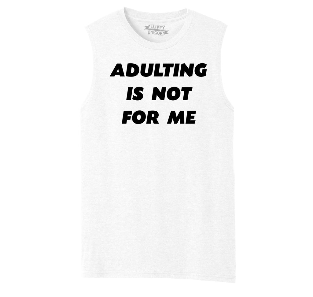 Adulting Is Not For Me Funny Birthday Gift Tee Mens Muscle Tank Muscle Tee