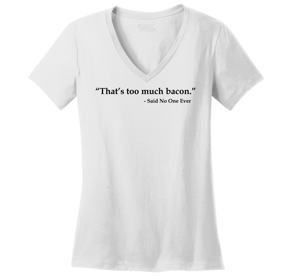 That's Too Much Bacon Said No One Ever Ladies Ringspun V-Neck Tee