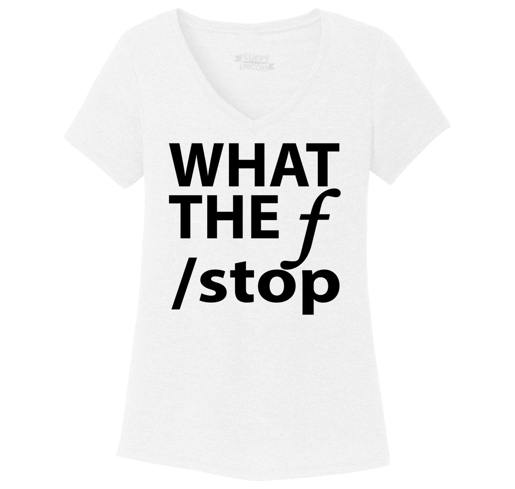What The F Stop Ladies Tri-Blend V-Neck Tee Shirt