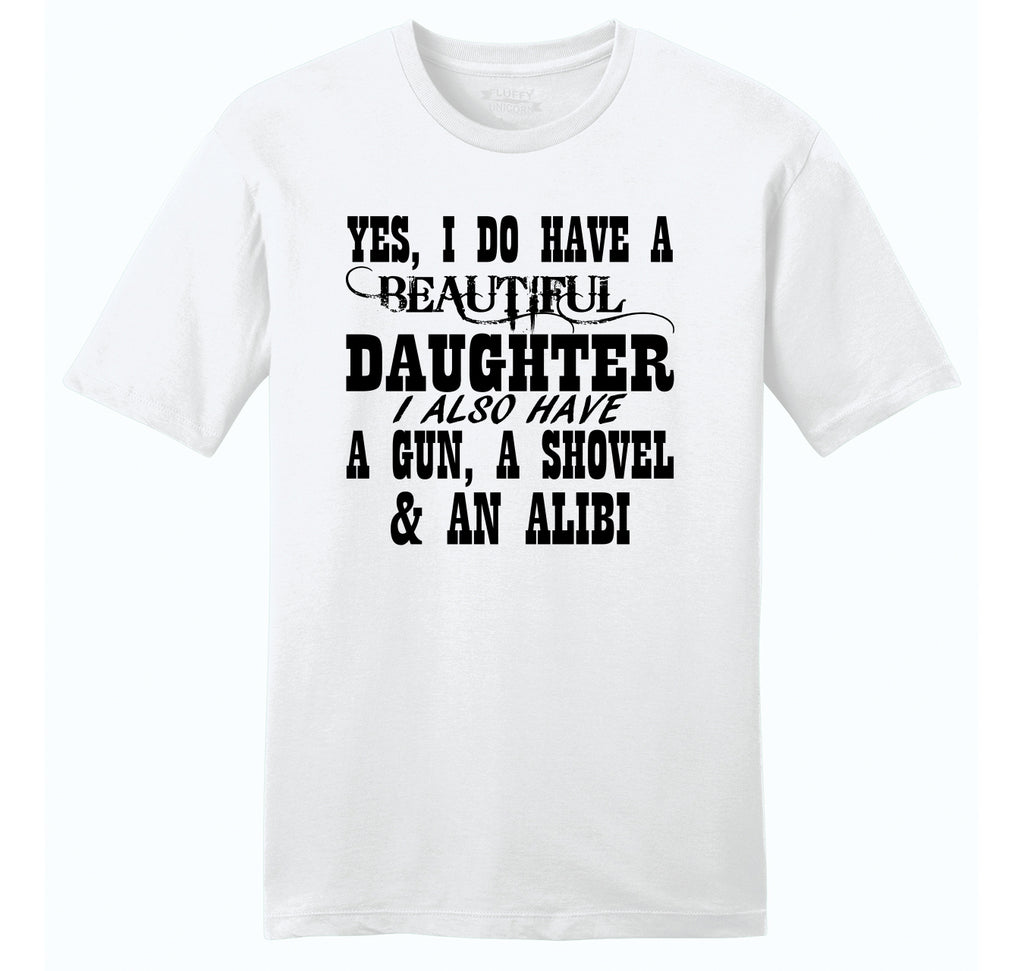 Yes I Do Have A Beautiful Daughter Gun Shovel Alibi Mens Ringspun Cotton Tee Shirt
