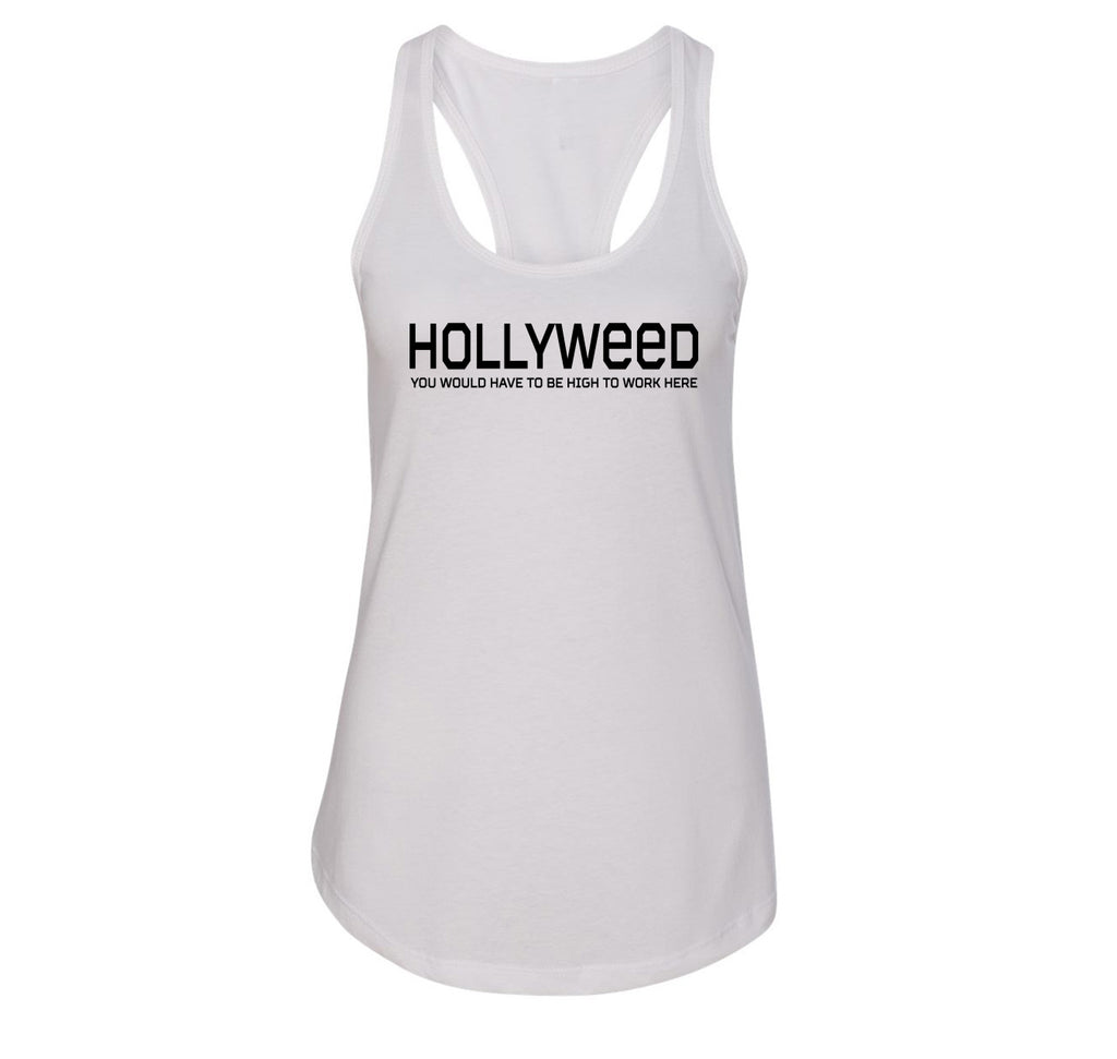 Hollyweed Have To Be High Work Here Funny Hollywood Cali Stoner Weed Gift Tee Ladies Racerback Tank Top