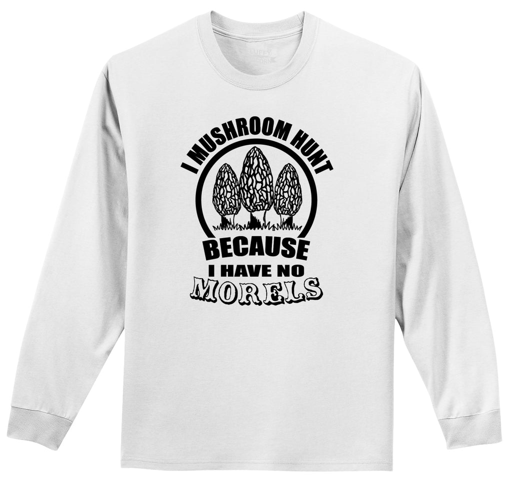 I Mushroom Hunt No Morels Mens Long Sleeve Tee Shirt