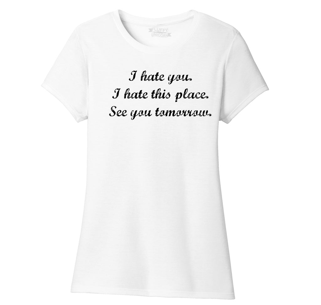 I Hate You I Hate This Place See You Tomorrow Ladies Short Sleeve Tri-Blend Shirt