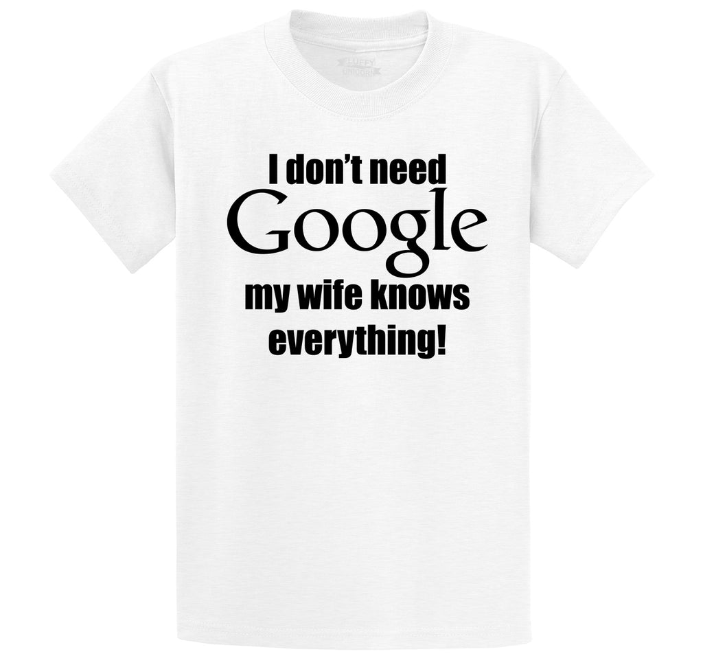 I Don't Need Google Wife Knows Everything Men's Heavyweight Big & Tall Cotton Tee Shirt