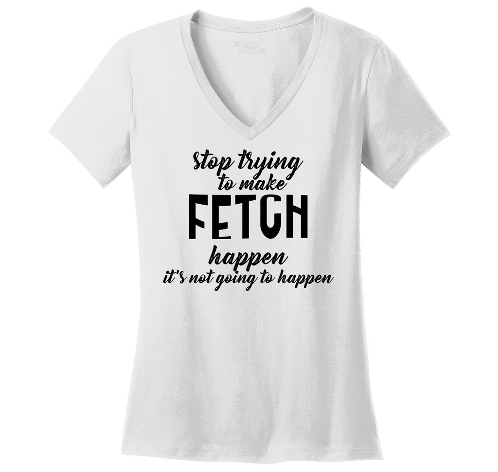 Stop Trying To Make Fetch Happen Ladies Ringspun V-Neck Tee