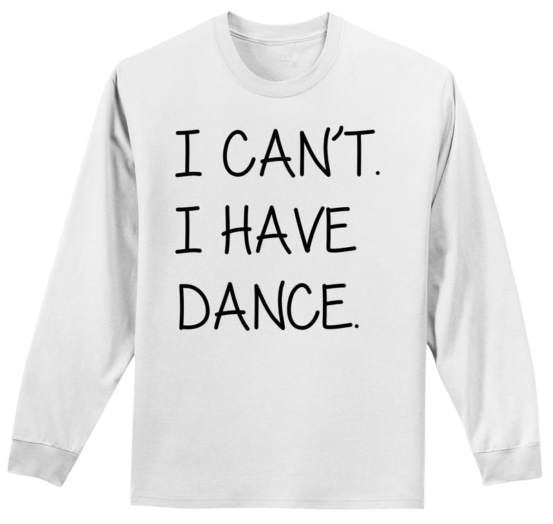 I Can't I Have Dance Mens Long Sleeve Tee Shirt
