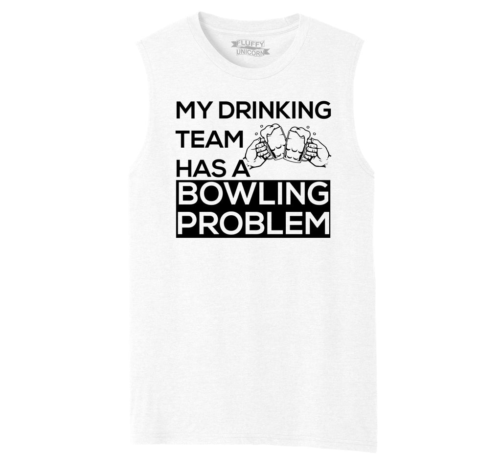 My Drinking Team Has A Bowling Problem Mens Muscle Tank Muscle Tee