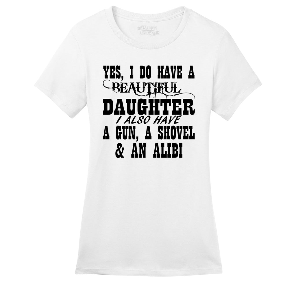 Yes I Do Have A Beautiful Daughter Gun Shovel Alibi Ladies Ringspun Short Sleeve Tee