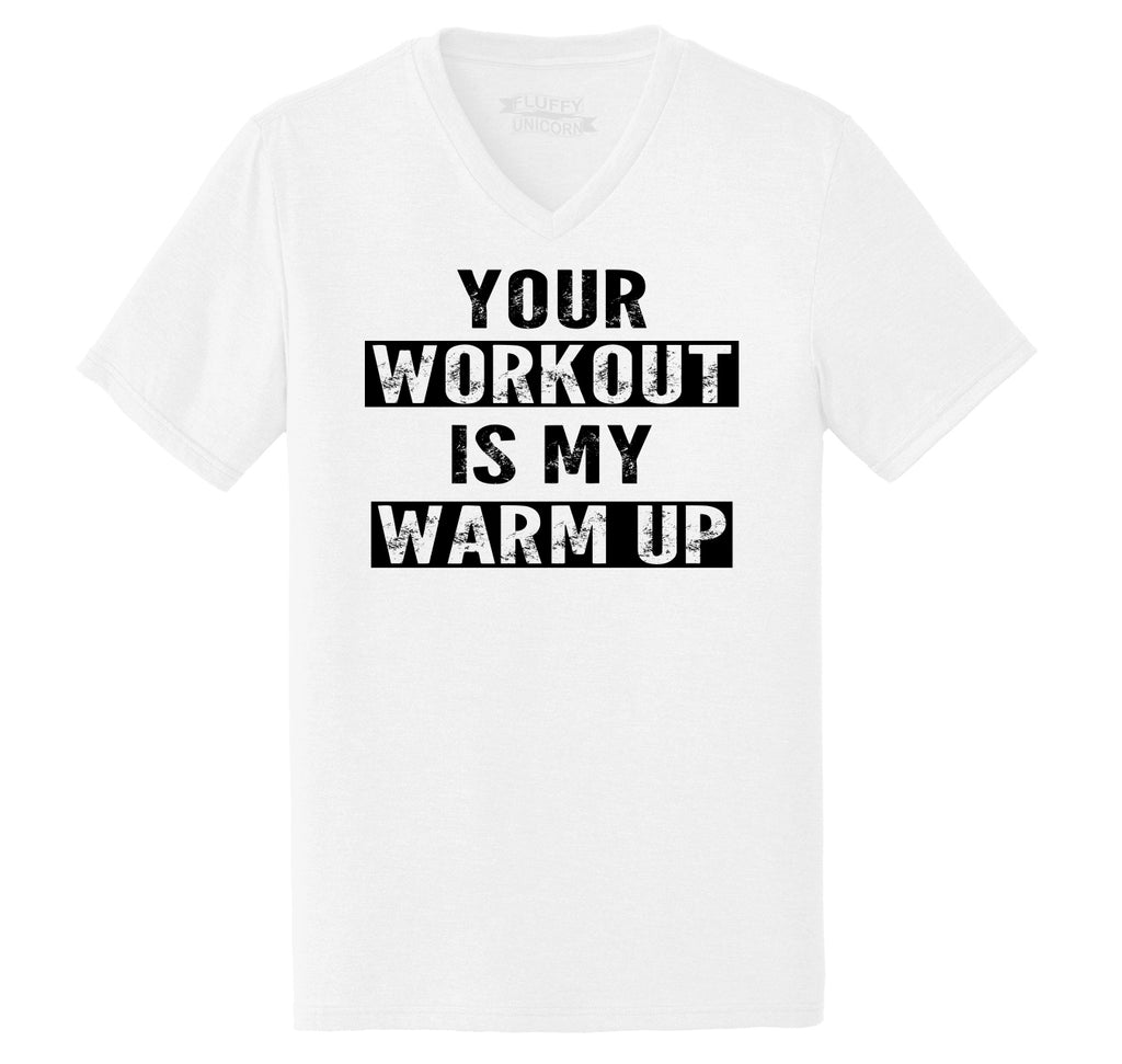 Your Workout Is My Warm Up Mens Tri-Blend V-Neck Tee Shirt