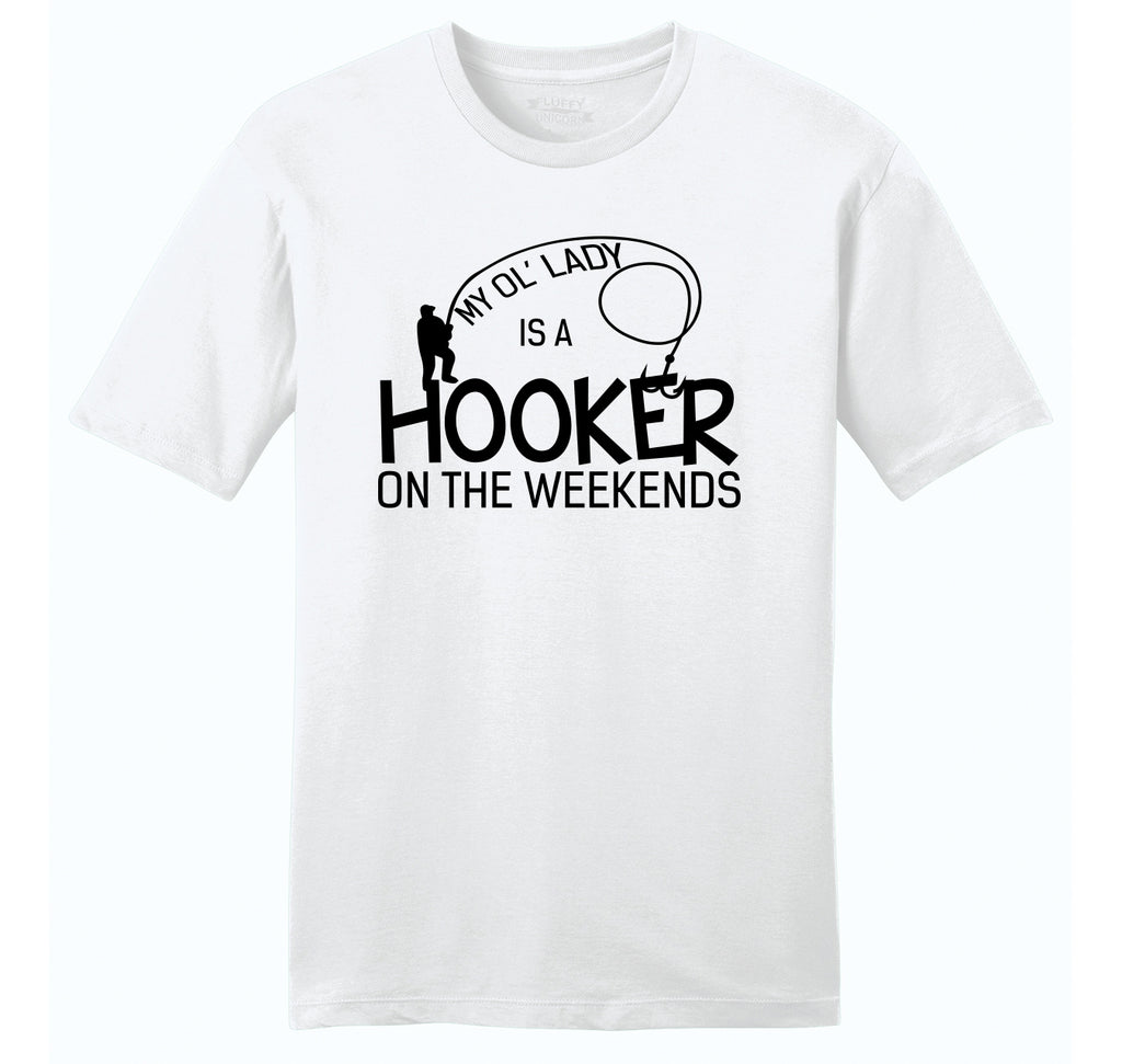 My Ol Lady Is A Hooker On The Weekend Mens Ringspun Cotton Tee Shirt