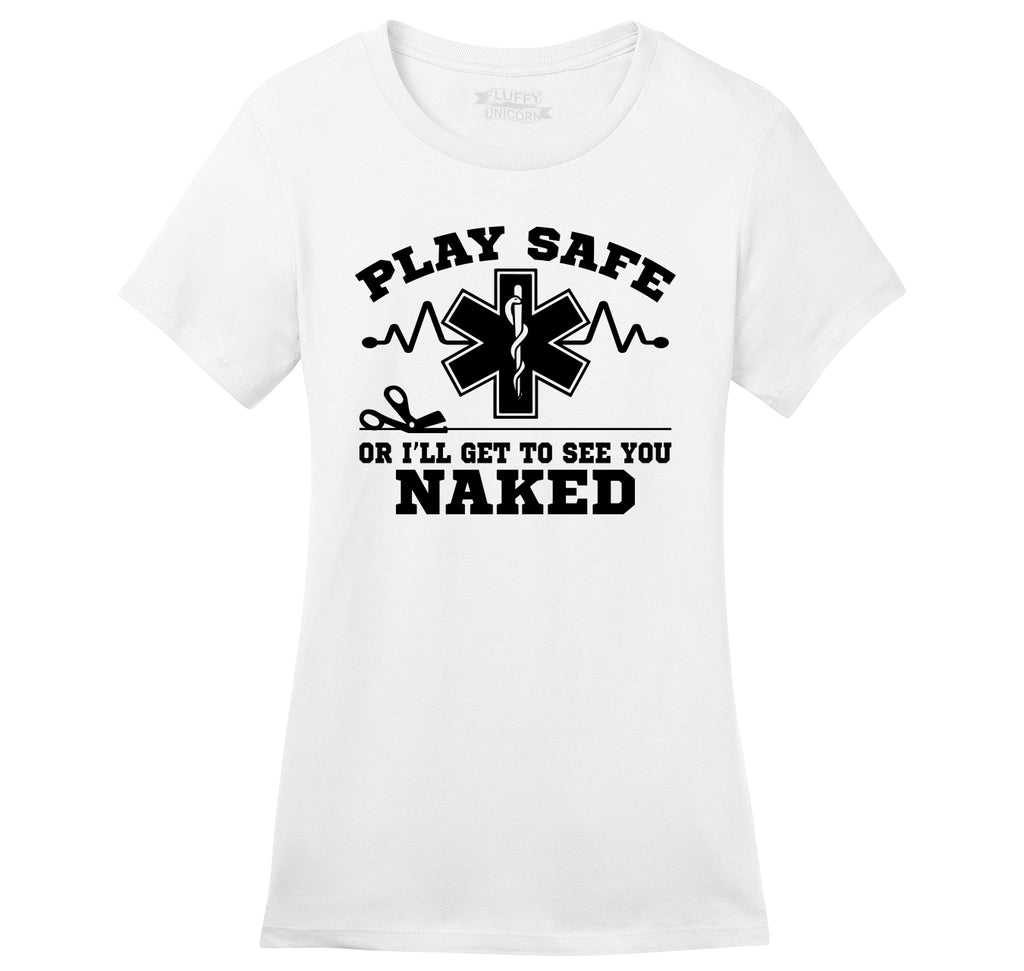 Play It Safe Or I'll See You Naked Funny EMT Tee Ladies Ringspun Short Sleeve Tee