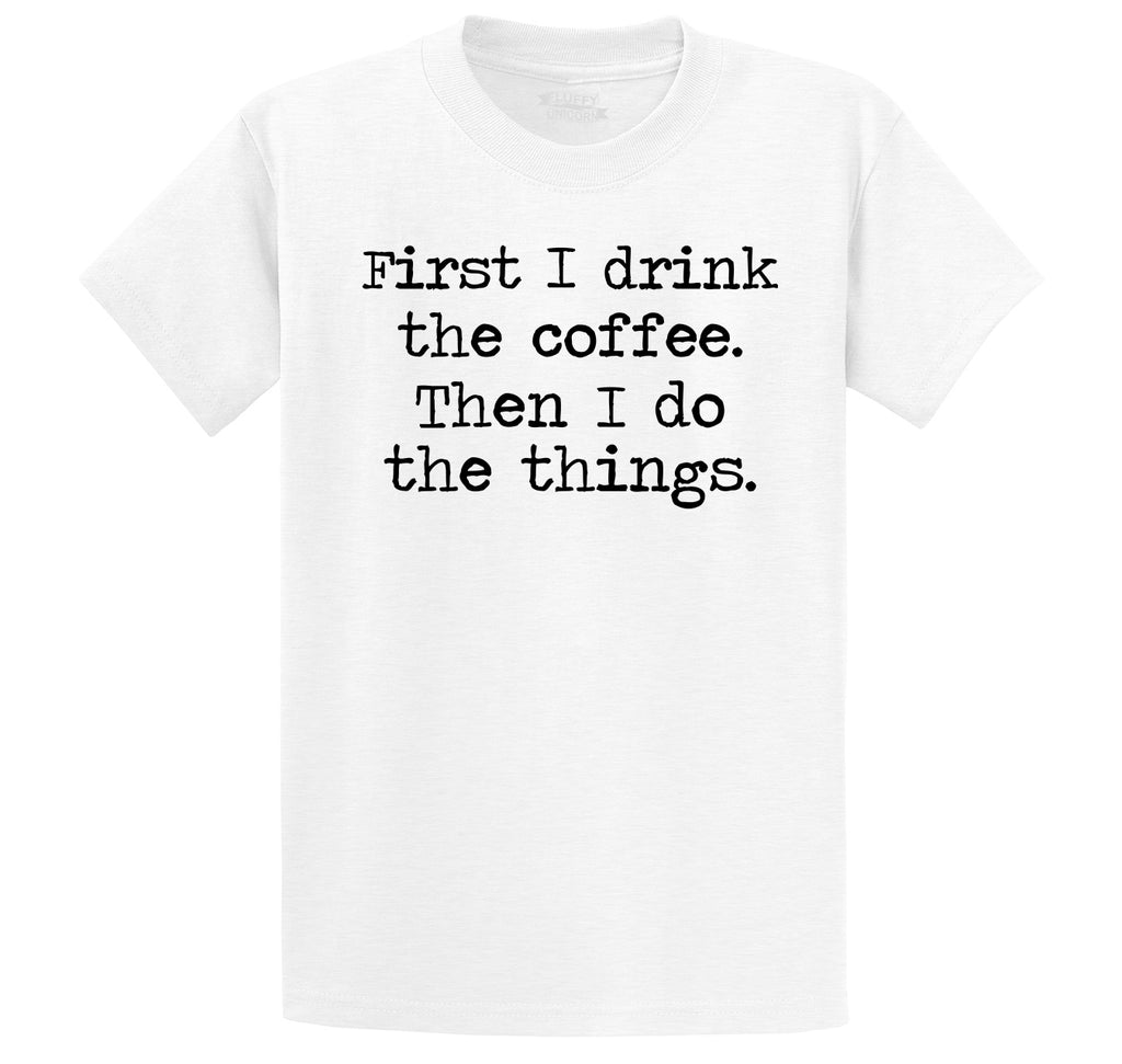 First I Drink Coffee Then I Do Stuff Men's Heavyweight Big & Tall Cotton Tee Shirt