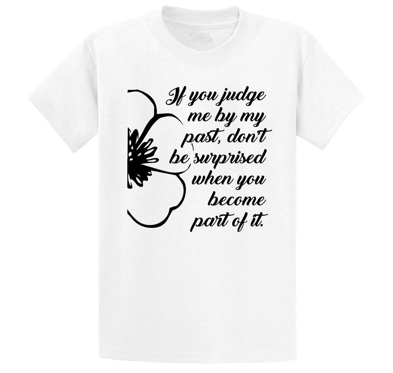 Judge Me By My Past I May Put You There Tee Motivational Respect Gift Tee Men's Heavyweight Big & Tall Cotton Tee Shirt