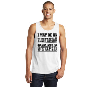 I May Be An Electrician Even I Can't Fix Stupid Mens Sleeveless Tank Top