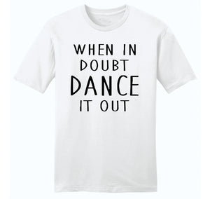 When In Doubt Dance It Out Mens Ringspun Cotton Tee Shirt