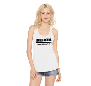 I'm Not Arguing I'm Simply Explaining Why I'm Right Ladies Racerback Tank Top