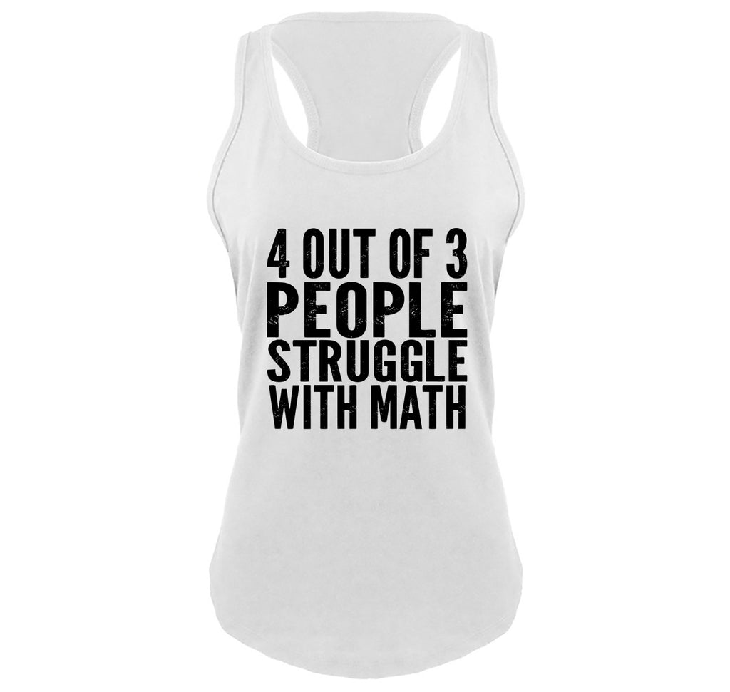 4 Out Of 3 People Struggle With Math Ladies Gathered Racerback Tank Top