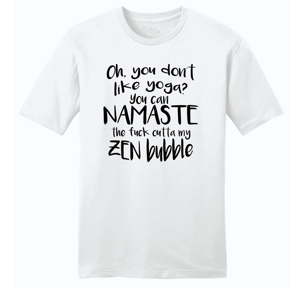 You Don't Like Yoga Namaste Outta My Zen Bubble Mens Ringspun Cotton Tee Shirt