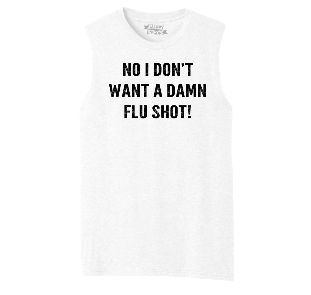 No I Don't Want  A Flu Shot Mens Muscle Tank Muscle Tee