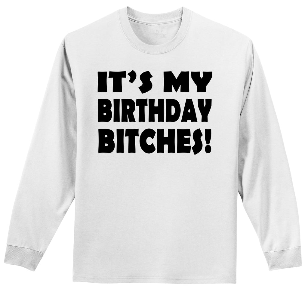 It's My Birthday Bitches Mens Long Sleeve Tee Shirt