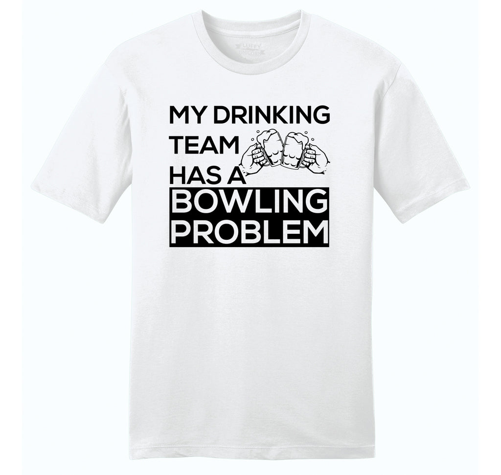 My Drinking Team Has A Bowling Problem Mens Ringspun Cotton Tee Shirt