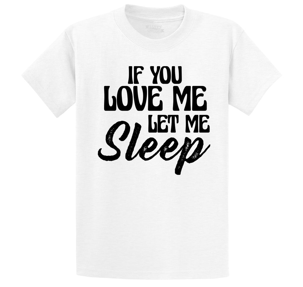 If You Love Me Let Me Sleep Men's Heavyweight Big & Tall Cotton Tee Shirt