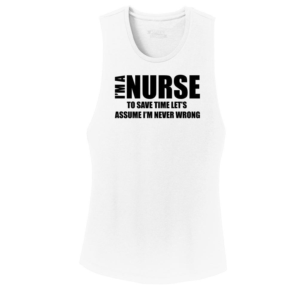 I'm A Nurse Assume I'm Never Wrong Funny Tee Nurse Gift Tee Ladies Festival Tank Top